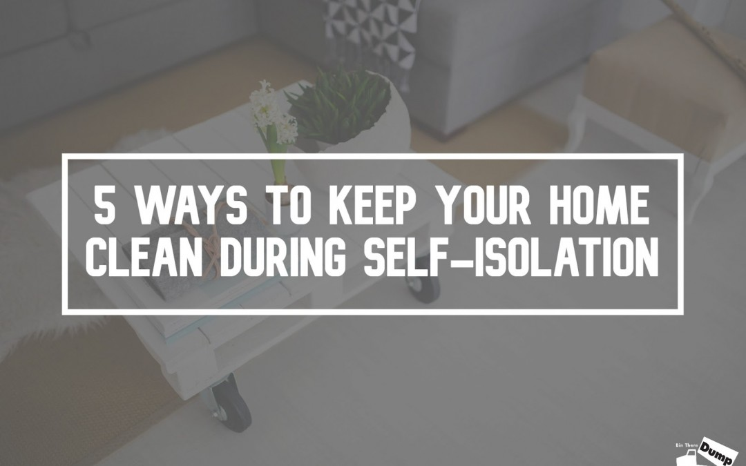 5 Ways to Keep Your Home Clean During Self-Isolation